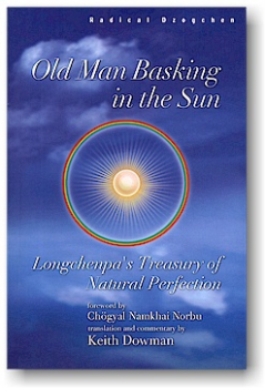 Keith Dowman : OLD MAN BASKING IN THE SUN: Longchenpa's Treasury of Natural Perfection