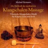 Reimann, Michael  :    Die Heilkraft der meditativen Klangschalen-Massage, 1 Audio-CD