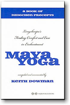 Dowman : MAYA YOGA: Longchenpa's Finding Comfort and Ease in Enchantment, a Book of Dzogchen Precepts