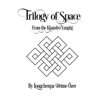 Trilogy of Space from the Khandro Yangtig – Longchenpa