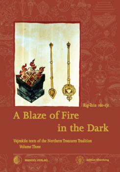 Martin J. Boord :  A Blaze of Fire in the Dark - Vajrakila texts of the Northern Treasures Tradition  Volume 3