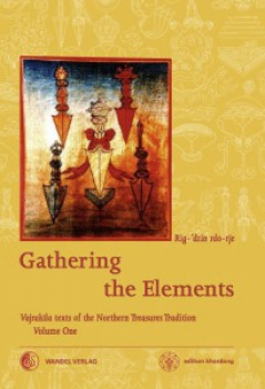 Martin J Boord : GATHERING THE ELEMENTS - Vajrakila Texts of the Northern Treasures Tradition, Volume 1