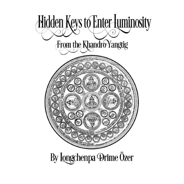 Hidden Keys to Enter Luminosity from the Khandro Yangtig – Longchenpa