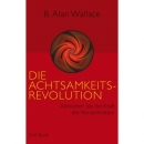 Wallace, B. A. : Die Achtsamkeits-Revolution