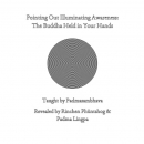 Pointing Out Illuminating Awareness: The Buddha Held in Your Hands